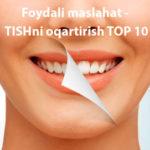 Foydali maslahat - TISHni oqartirish TOP 10
