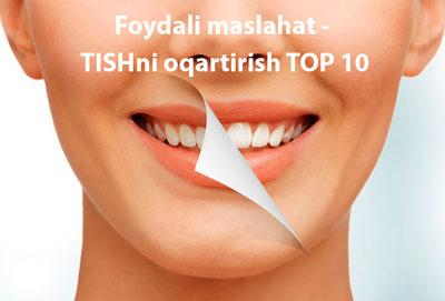 Foydali maslahat – TISHni oqartirish TOP 10